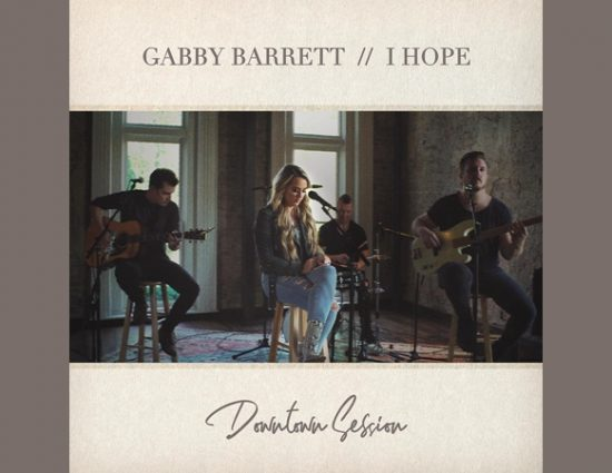 "Gabby Barrett Releases ""I Hope"" (Downtown Session)"