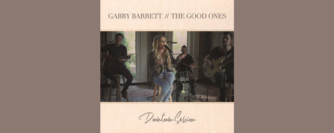 "Gabby Barrett Releases ""The Good Ones"" (Downtown Session)"